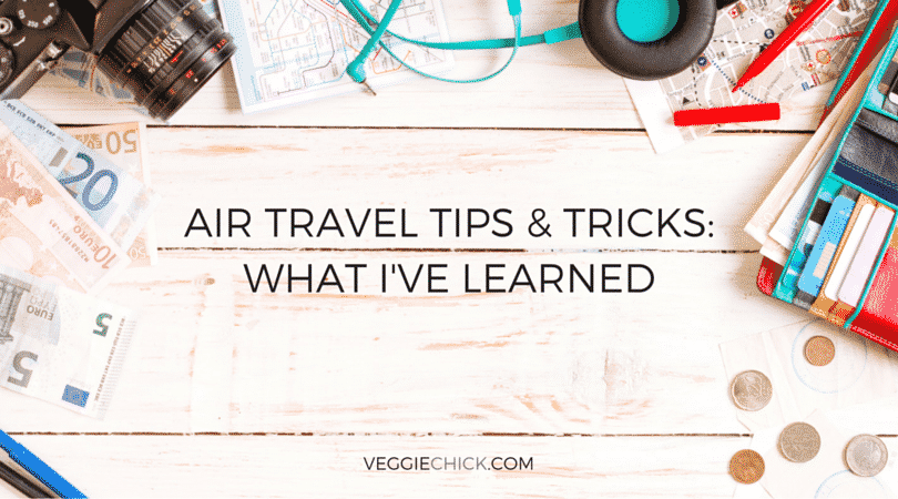 air travel tips tricks what i ve learned the veggie chick