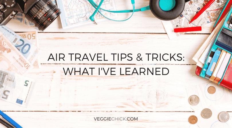 Air Travel Tricks & Tips: What I've Learned | via veggiechick.com