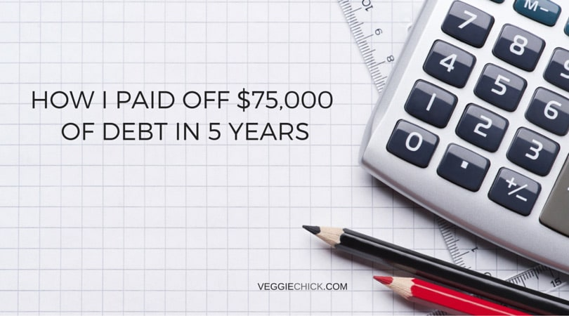 How I Paid Off $75K Of Debt In 5 Years | via veggiechick.com