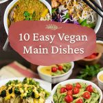 """Text showing """"10 Easy Vegan Main Dishes"""" with photos of 4 of the recipe images."""