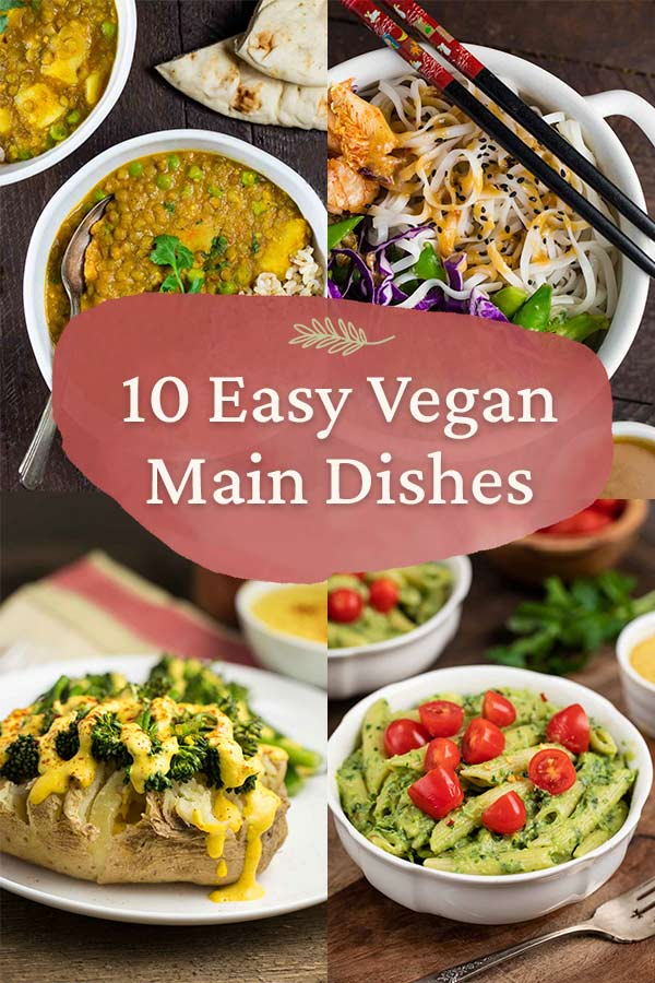 """Text that says """"10 Easy Vegan Main Dishes"""" with 4 recipe images in the background."""