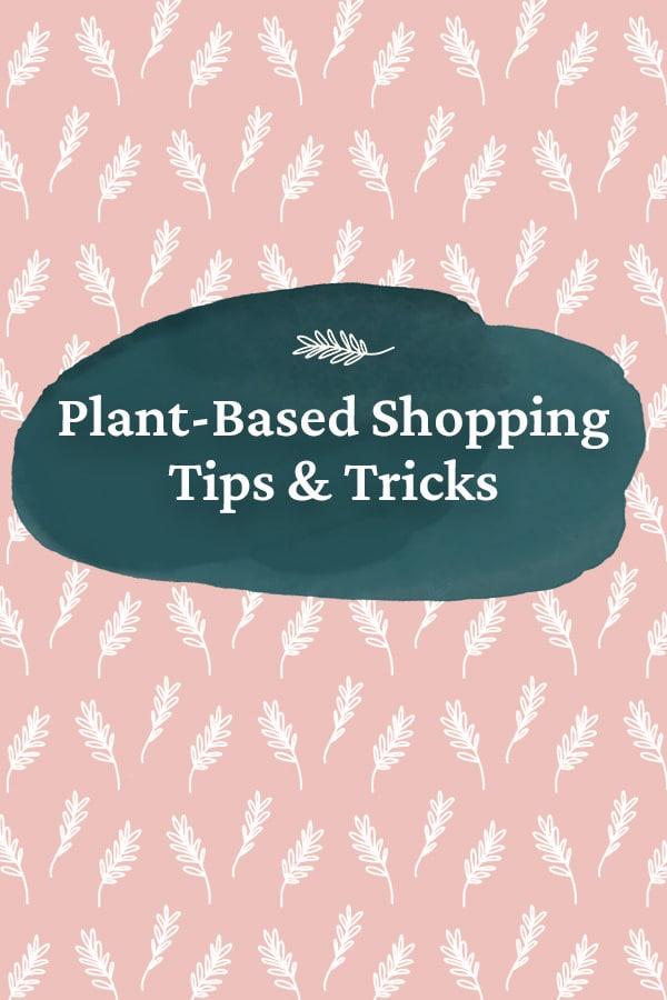 Plant-Based Shopping- Tips & Tricks